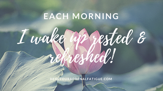Each morning, I wake up rested and refreshed!