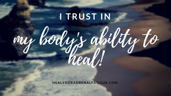 I trust in my body's ability to heal!