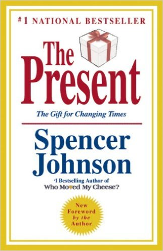 The Present: The Gift for Changing Times by Spencer Johnson