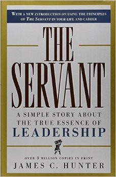 The Servant: A Simple Story About the True Essence of Leadership by James C. Hunter