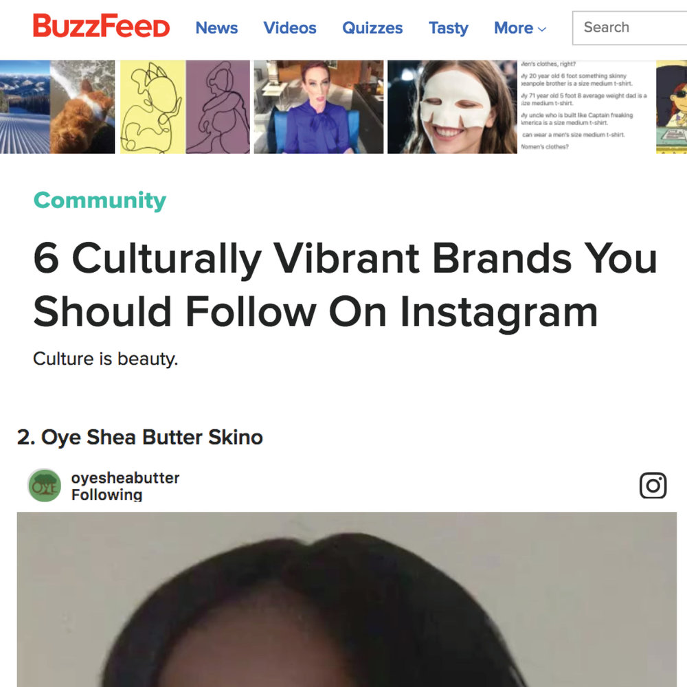 Buzzfeed - Oye Shea Butter was ranked as the second out of six culturally vibrant brands you should follow on Instagram...LEARN MORE