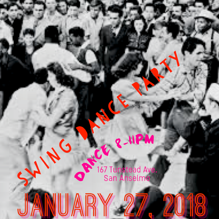 FIRST MARIN SWING DANCE PARTY OF 2018// January 27 from8 pm-11PM // DON'T MISS IT.*Free Jitterbug Crash course with Jasmine from7:30-8PM - 167 Tunstead Ave., downtown San Anselmo in Marin County