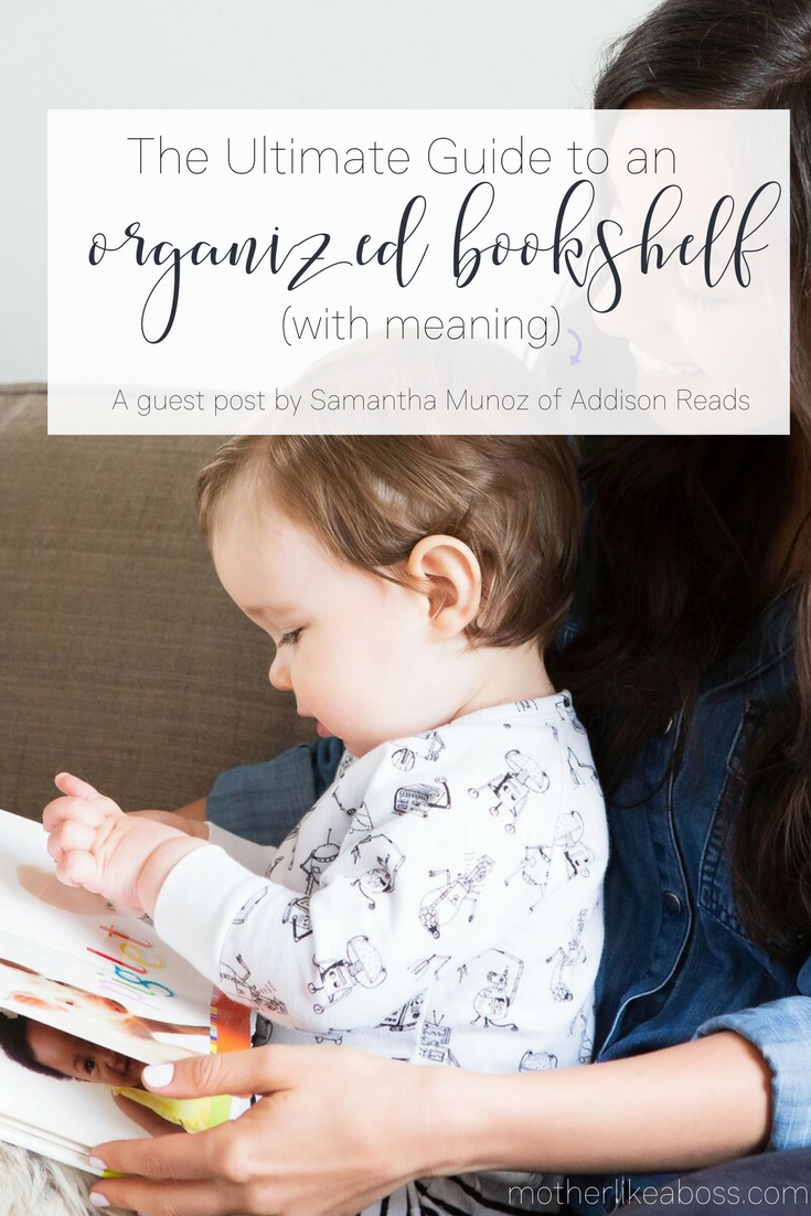 The Ultimate Guide To An Organized Bookshelf With Meaning A Guest Post By Samantha Munoz Of Addison Reads