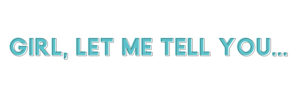 Girl, let me tell you... (1).png