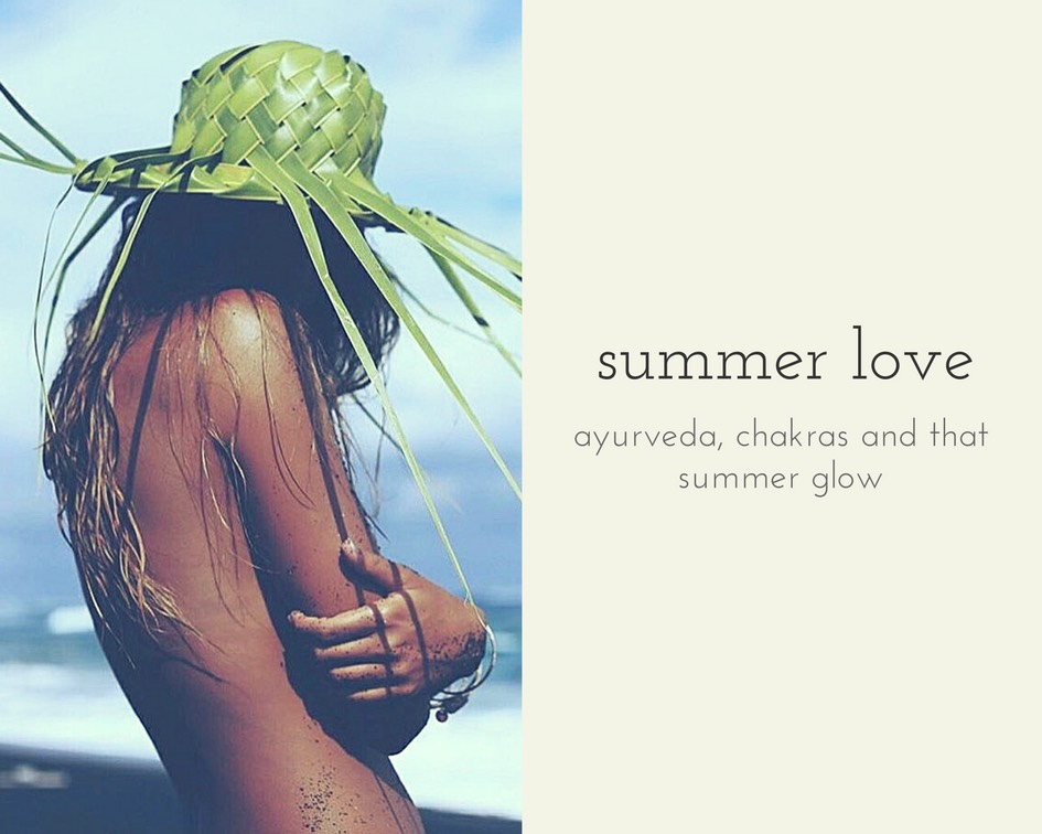ayurveda, chakras and that summer glow.invoke summer love with us in May of 2018. learn the art of falling in love with yourself mind, body and sol.
