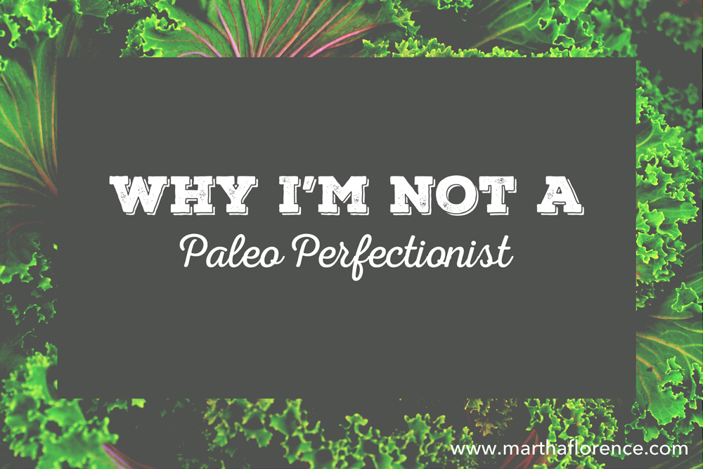 Why I'm Not a Paleo Perfectionist