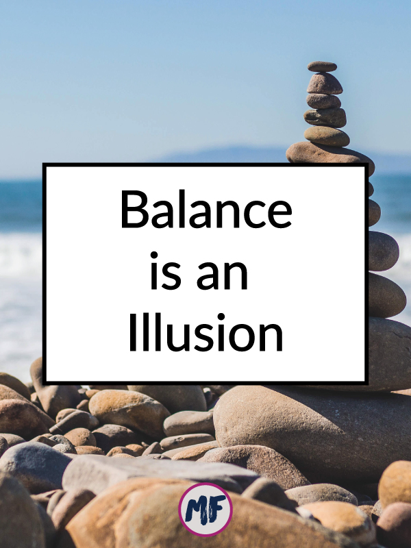 Balance is an Illusion - Having the perfect balance in your life is nearly impossible to achieve, but so many of us try tirelessly to do so. Click for 4 tips to help you achieve MORE balance in your life while keeping your sanity!