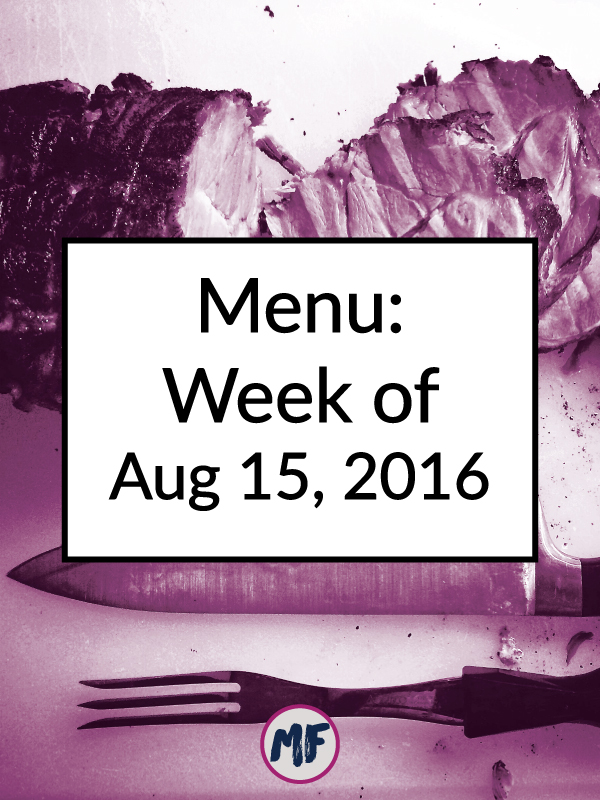 Menu: Week of Aug 15, 2016. My weekly, real-life menu. Click to see what I'm eating and get some inspiration for your own weekly meal planning!