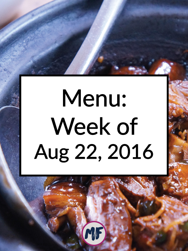 Menu Week of Aug, 22, 2016 - A look at my meal plan and meal prep for the week of Aug 22. Recipe inspiration and meal prep plan. Click for more!