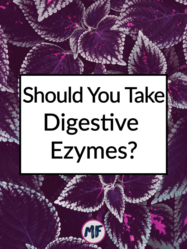 do you need digestive enzymes