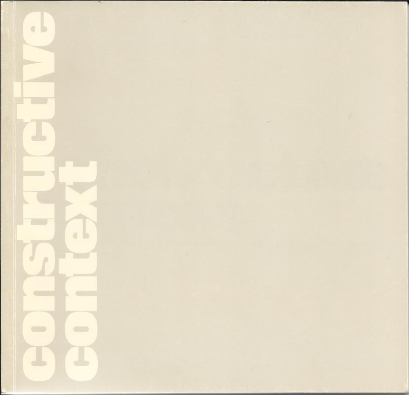 Constructive Context an exhibition selected from the Arts Council Collection by Stephen Bann, 1978 Click HERE for the PDF