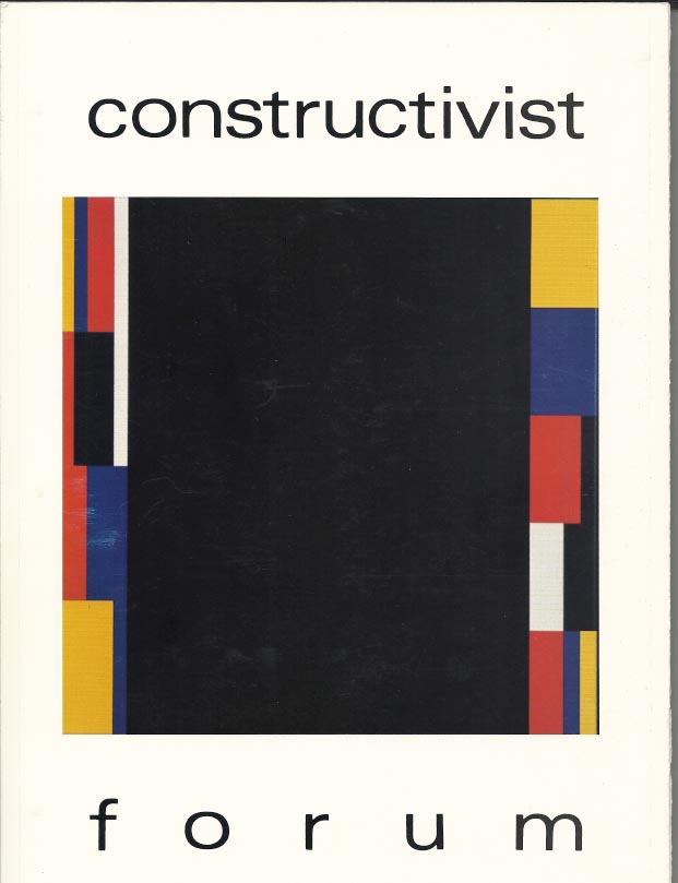 Constructivist Forum, Editors Nathan Cohen and Tim Johnson, Issue 10, 1991   Click  HERE  for the PDF