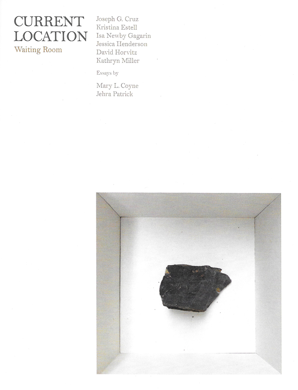 A lovely ESSAY from the Current Location catalog published with Mystery Spot books on the occasion of the exhibition at Waiting Room gallery Minneapolis. Curation and catalog contributions by Mary L. Coyne and Jehra Patrick.