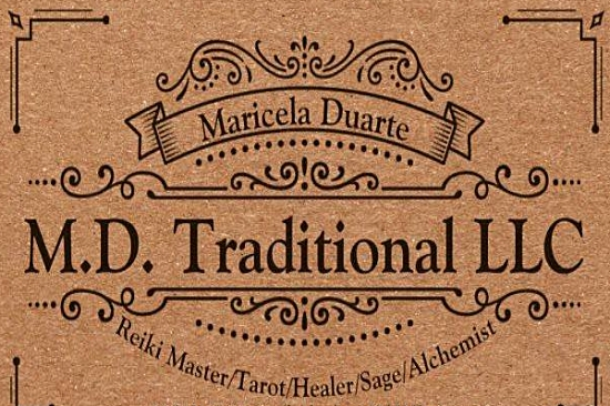 M  .D. TRADITIONAL LLC   Maricela Duarte's mission is to bring Holistic Healing and awareness through homeopathic organic plant medicine and with love, light, and Reiki.
