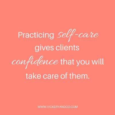 Practicing self-care gives clients the confidence that you will take care of them..png