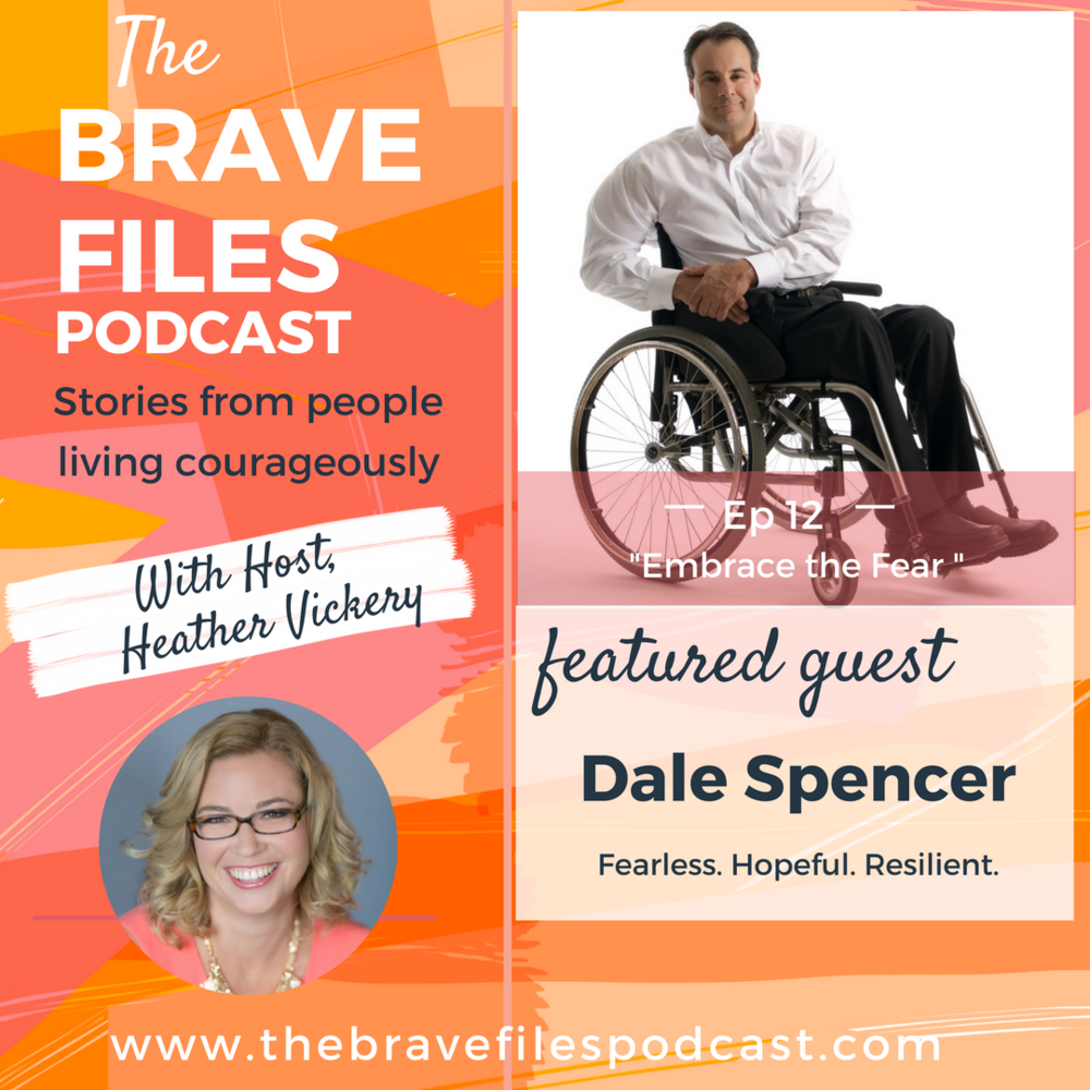 The Brave Files. Learn how to live bravely. Click through to listen how to Dale Spencer is living courageously paralysis
