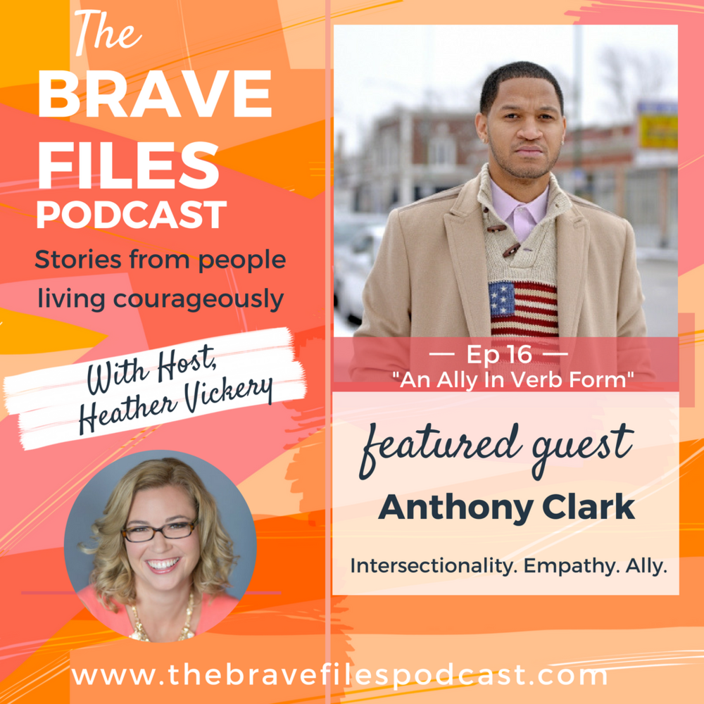 The Brave Files. Learn how to live bravely. Click through to listen how to Anthony Clark is living courageously as a social justice warrior.