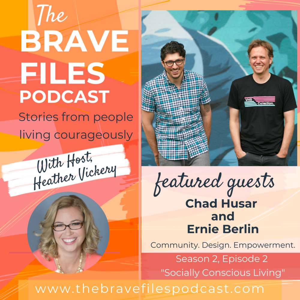 The Brave Files. Learn how to live bravely. Click through to listen how to Chad Husar and Ernie Berlin are living courageously through their socially conscious clothing company