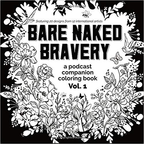 The Brave Files. Learn how to live bravely. Click through to listen how to Emily Ann Peterson is living courageously as an artist and musician. Bare Naked Bravery. Coloring Book
