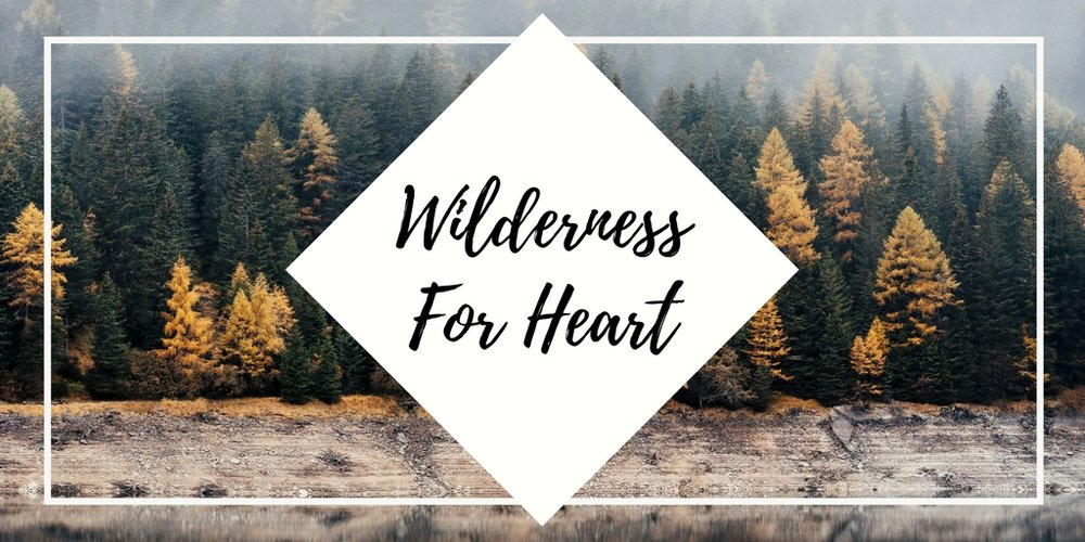 Wilderness For Heart.jpg