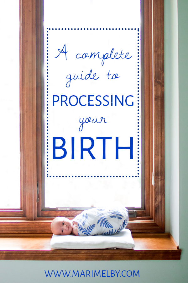 A Complete Guide to Processing Your Birth - Who needs to process their birth? Everyone. Literally every person who has given birth needs to set aside some time to process the experience. Even if a birth seems to have gone smoothly to others in the room, the birther may still have experienced disappointment, guilt, shame, or trauma at some point during her pregnancy, birth, or postpartum experience.