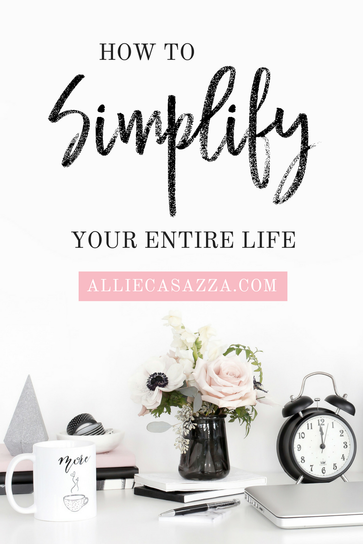 how to simplify your entire life minimalism allie casazza
