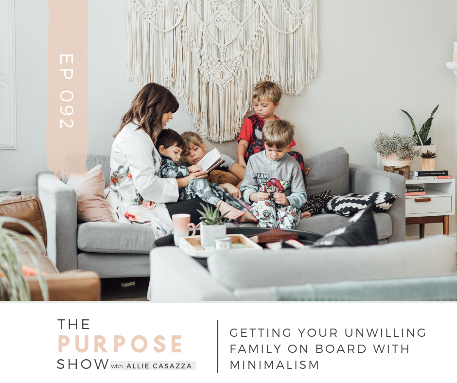 Ep 092 Getting Your Unwilling Family On Board With Minimalism