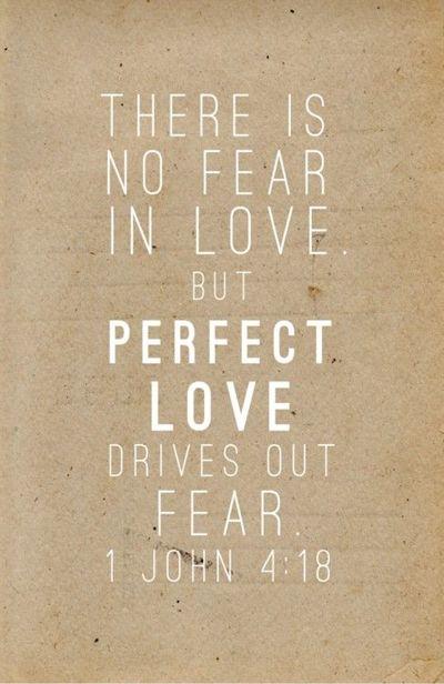 愛裡沒有懼怕;愛既完全,就把懼怕除去。 (約翰一書4:18)