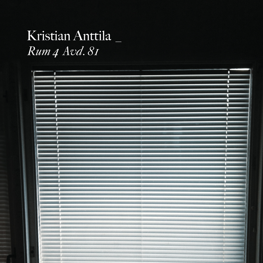 "BIRDS006 - Kristian Anttila - ""Rum 4 Avd. 81"""