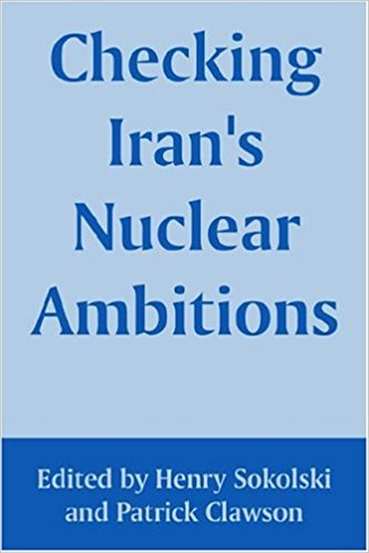 Checking Iran's Nuclear Ambitions by Henry Sokolski and Patrick Clawson