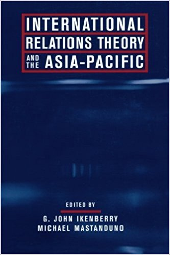 International Relations Theory and the Asia-Pacific by John Ikenberry and Michael Mastandano