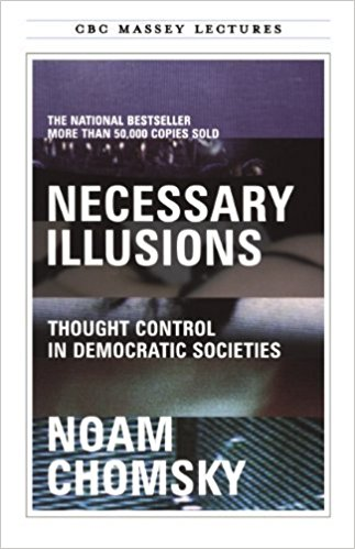 Necessary Illusions: Thought Control in Democratic Societies by Noam Chomsky