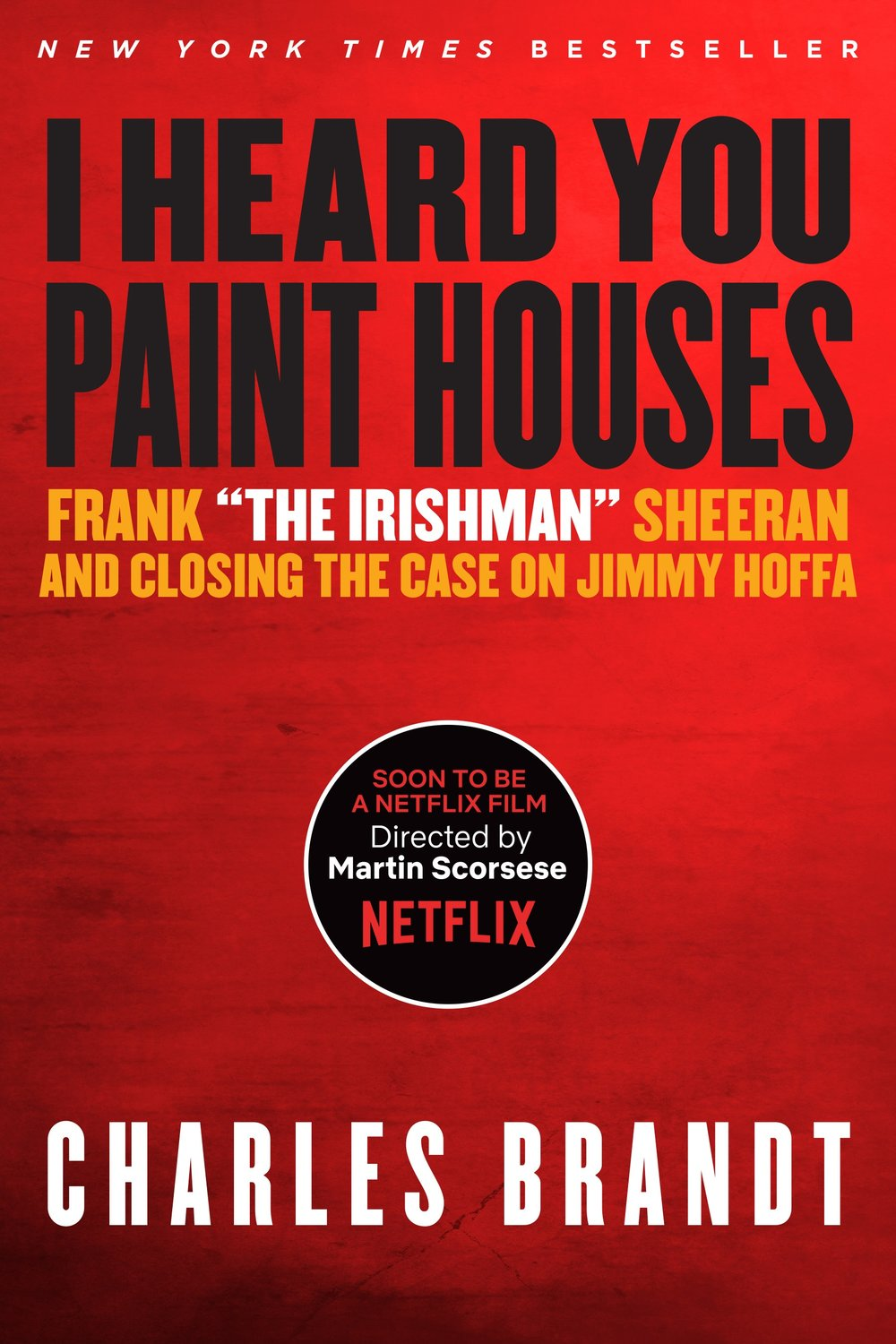 From Penguin Random House     About I Heard You Paint Houses, Soon to be a NETFLIX film directed by Martin Scorsese, starring Robert De Niro, Al Pacino, Joe Pesci and Harvey Keitel, and written by Steven Zaillian. Updated with a 57-page Conclusion by the author that features new, independent corroboration of Frank Sheeran's revelations about the killing of Jimmy Hoffa, the killing of Joey Gallo and the murder of JFK, along with stories that could not be told before.