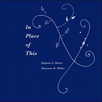 In Place of This experimental, collaborative nonfiction by Dayana S. Stetco and Shannon R. Miller In Place of This is a hybrid of illuminated facebook posts, emails, real and imaginary exchanges, and brief meditations on the nature of theatre, nostalgia, unhappiness, and inevitable encounters — a conversation in the shape of a tango, an ending, a beginning order here (don't choose the shipping option; just hit checkout)