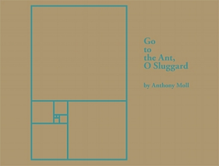 Go to the Ant, O Sluggard debut poetry chapbook of Anthony Moll purchase here