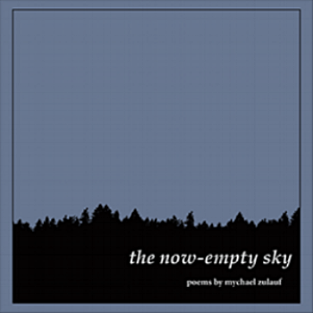 the now-empty sky mfa thesis/debut chapbook of press founder mychael zulauf purchase here
