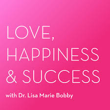 Love, Happiness and Success Podcast - Dr Lisa Marie Bobby is a psychologist, marriage counsellor and life coach. She covers a variety of topics, from personal well being and dating through to long term relationships and marriage and explains useful strategies to implement into your life to get the best out of your relationships.