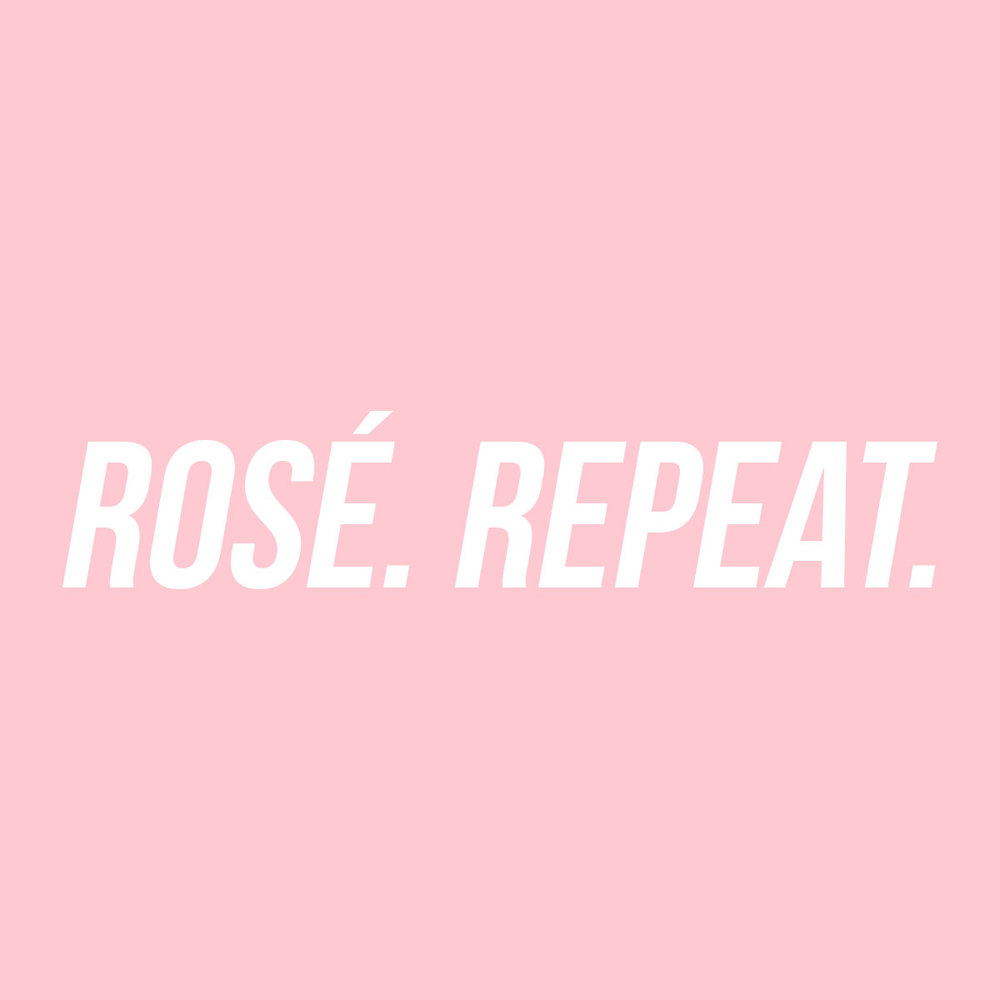 Rosé. Repeat. .jpg
