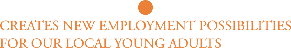 Creates new employment possibilities for our local young adults
