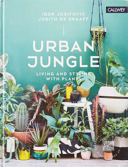 Urban Jungle: Living and Styling with Plants by Igor Josifovic and Judith de Graaff