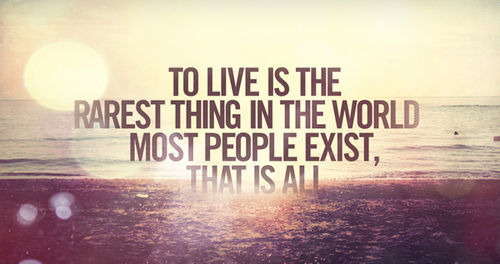 quote-o-wilde-to-live-is-the-rarest-thing-in-the-world-most-people-exist-www-quotespictures-com-1