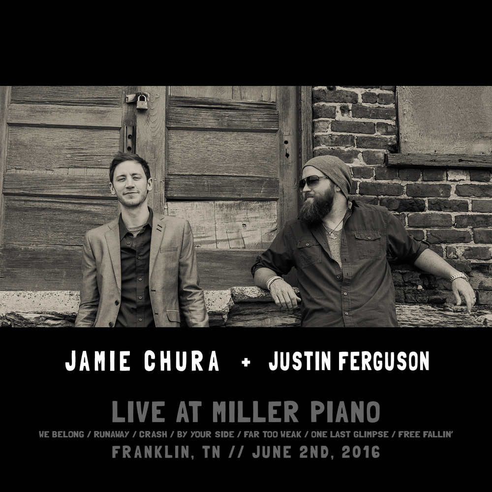 "Recorded live at Miller Piano in Franklin, TN on June 2nd 2016 Performed by Jamie Chura and Justin Ferguson Mixed and Mastered by Jamie Chura in Spring Hill, TN All songs written by Jamie Chura Except ""Runaway"" by Jamie Chura and Justin Ferguson, ""Crash"" by Dave Matthews Band and ""Free Fallin'"" by Tom Petty"