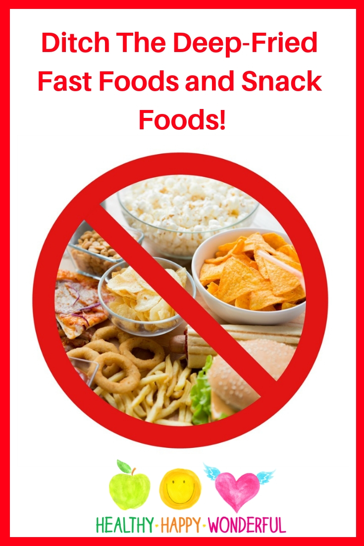 Ditch The Deep-Fried Fast Foods and Snack Foods!.jpg