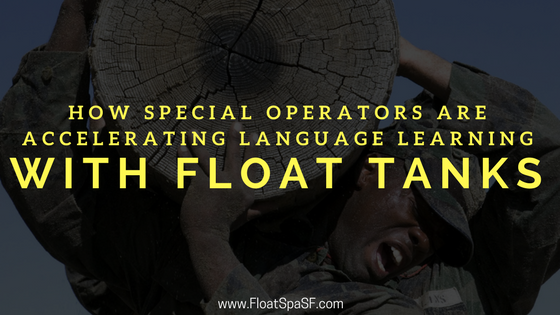 How Special Operators are Using Flotation Therapy to Speed Language Learning _ Float Spa SF _ Sneads Ferry NC