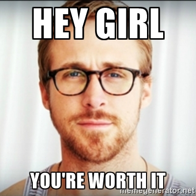 Side thought- I wonder if Ryan Gosling ever questions his worth? I love him. Anyways....
