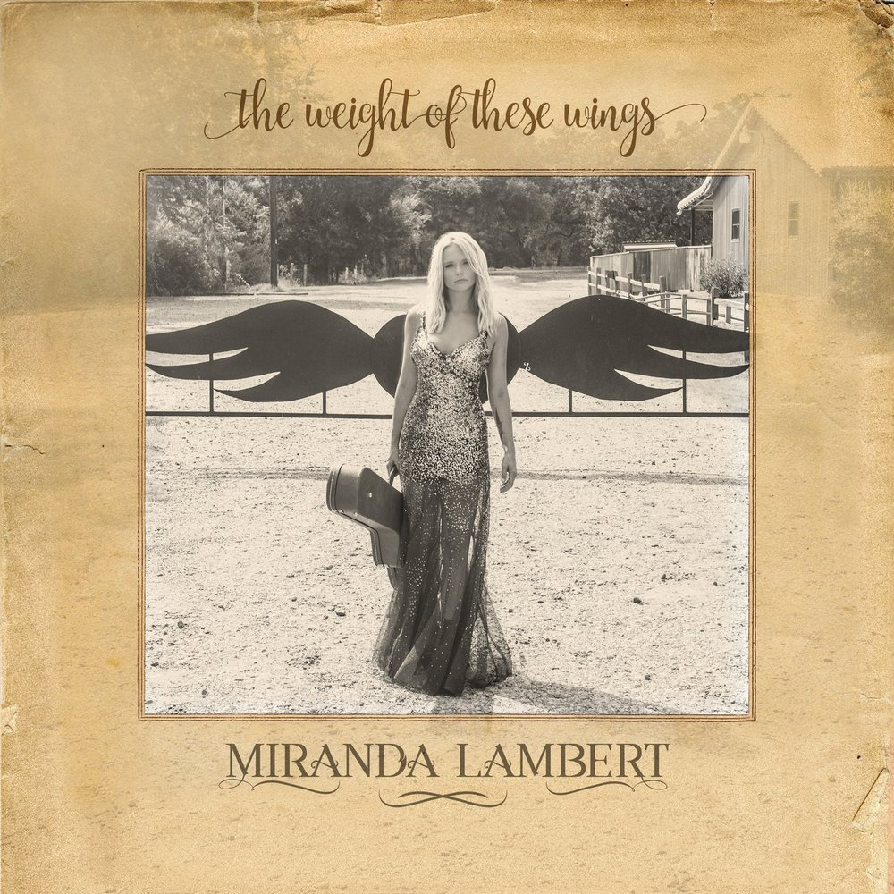Miranda Lambert - The Weight Of These Wings.jpg