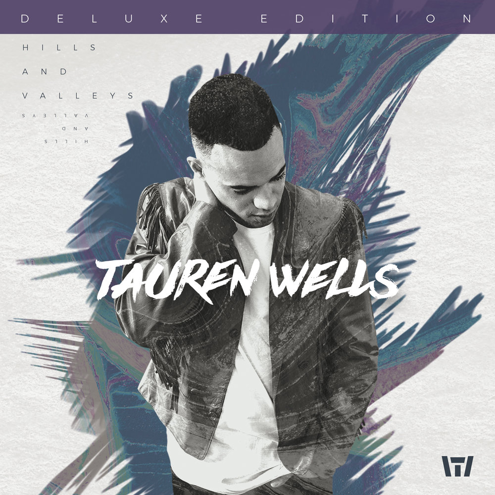 Tauren Wells - Hills And Valleys (Deluxe Edition).jpg