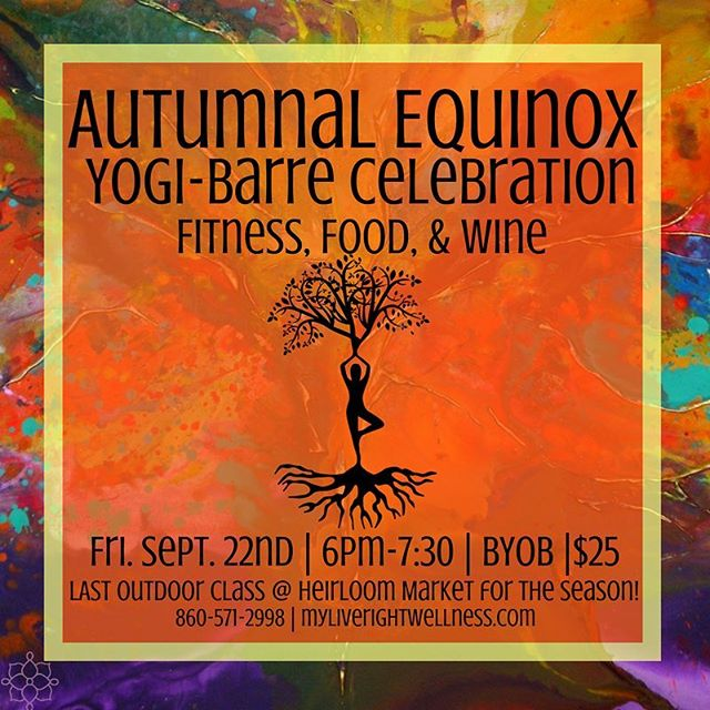 It's happening next week friends!! Our last outdoor event at Heirloom for the season! Celebrate the equinox with yoga, barre, food, and wine! What's better than that?? #ctyoga #liverightwellness #yogaeverydamnday #equinox #byob