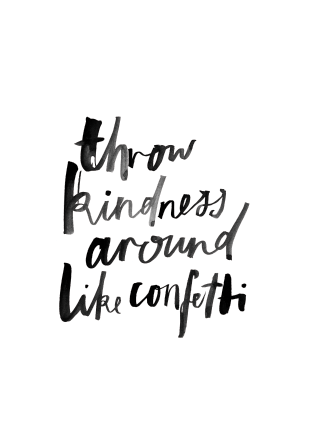 PERFORM A RANDOM ACT OF KINDNESS.