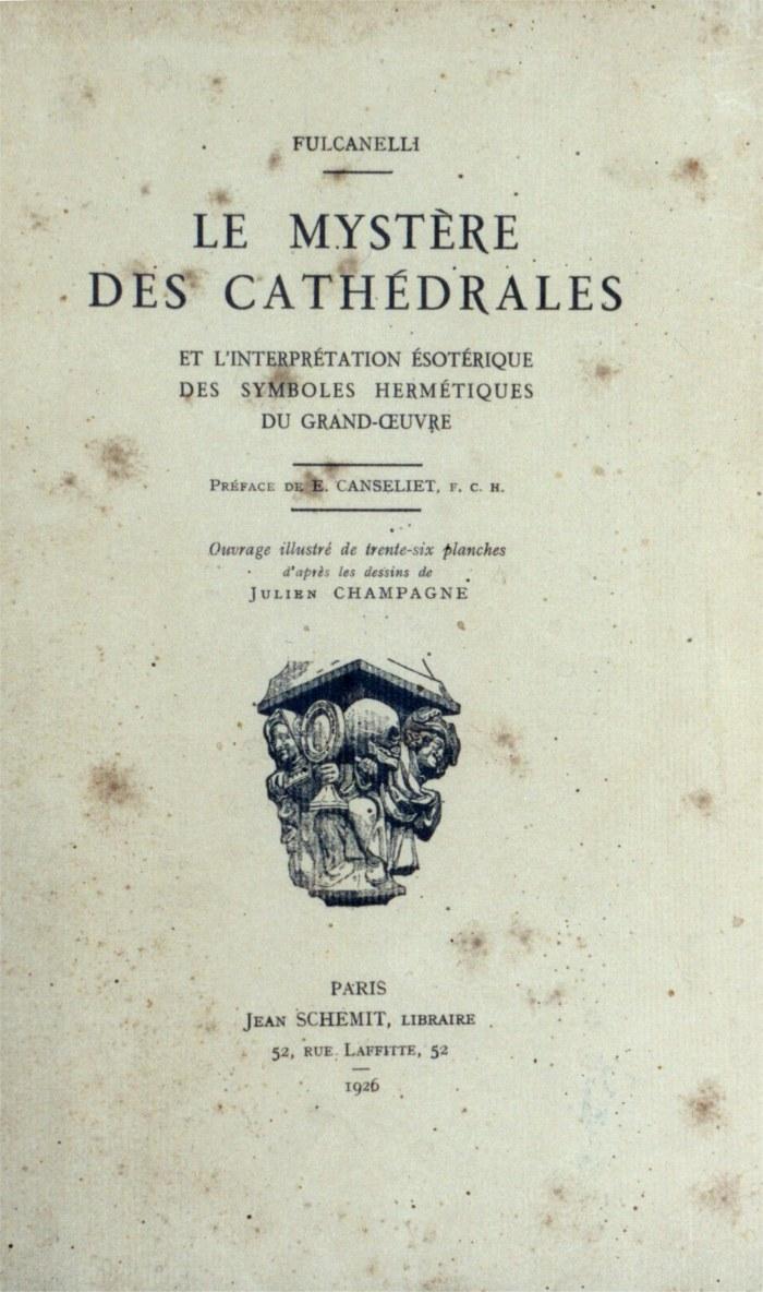 Title page of  Le Mystère des cathédrales et l'interprétation ésotérique des symboles hermétiques du grand-œuvre . Paris: Jean Schmidt, 1926.